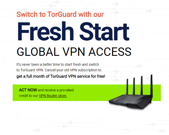 Switch to TorGuard with our Fresh Start Promo and get 30 Days Free |