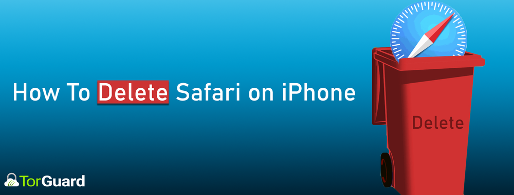 How to Delete Safari from an iPhone