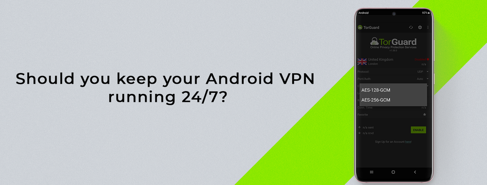 Should You Keep Your Android VPN Running 24/7?