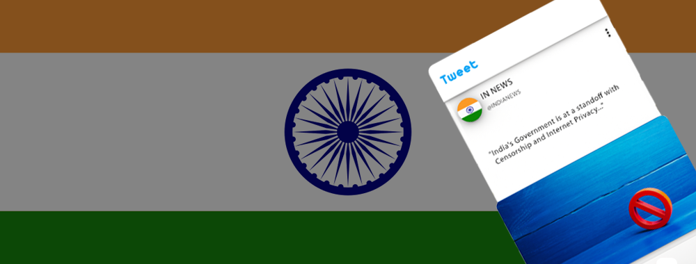 India's Government is at a Standoff with Censorship and Internet Privacy